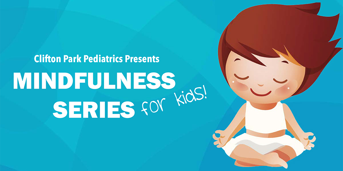 Clifton Park Pediatrics presents: Mindfulness Series for Kids!