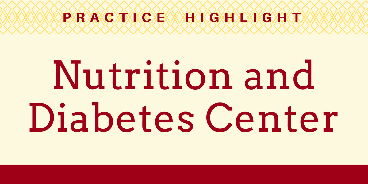 Practice Highlight - Nutrition and Diabetes Center