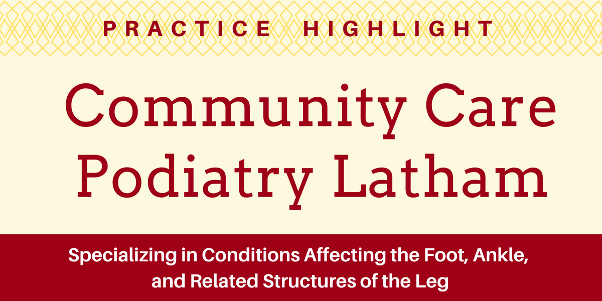 Practice Highlight - Community Care Podiatry Latham
