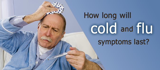 How long will cold and flu symptoms last?